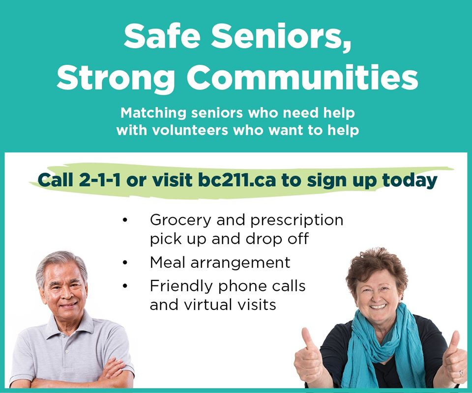 """""""Safe Seniors, Strong Communities. Matching seniors who need help with volunteers who want to help. Call 2-1-1 or visit bc211.ca to sign up today. Grocery and prescription pick up and drop off, Meal arrangement, Friendly phone calls and virtual visits."""""""